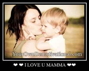 ❤ ❤ I LOVE U MAMMA ❤❤