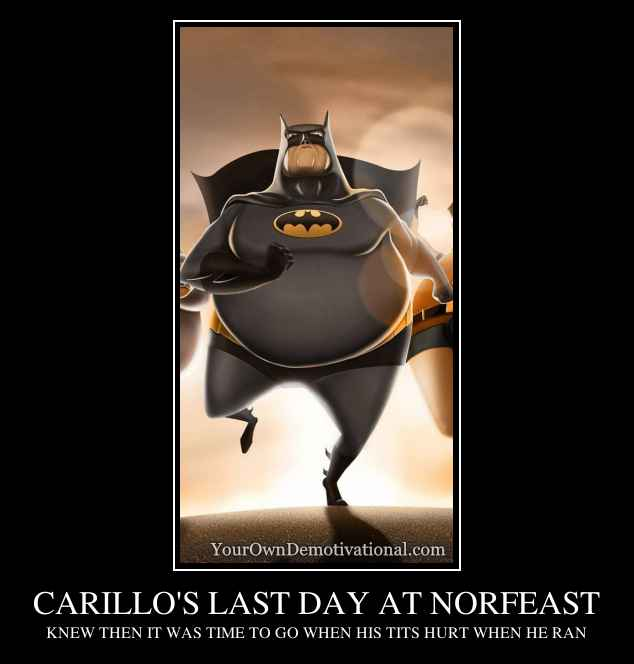 CARILLO'S LAST DAY AT NORFEAST