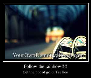Follow the rainbow!!!!