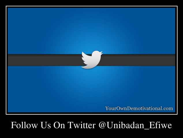 Follow Us On Twitter @Unibadan_Efiwe