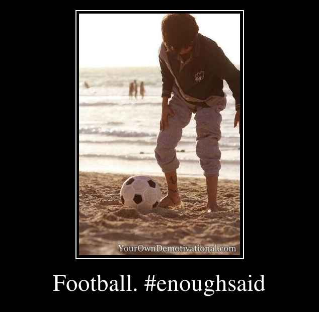 Football. #enoughsaid