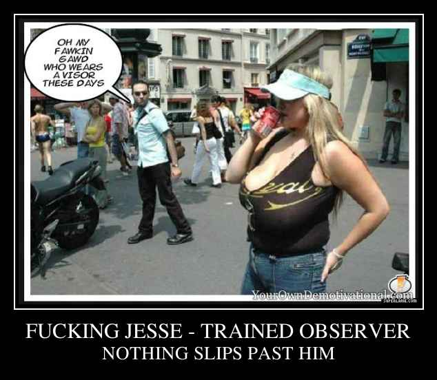 FUCKING JESSE - TRAINED OBSERVER