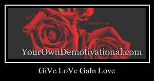 GiVe LoVe GaIn Love