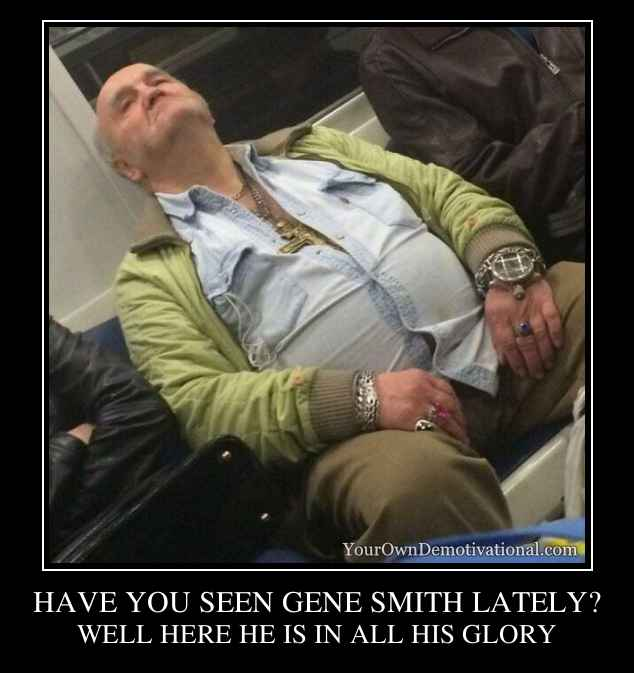 HAVE YOU SEEN GENE SMITH LATELY?