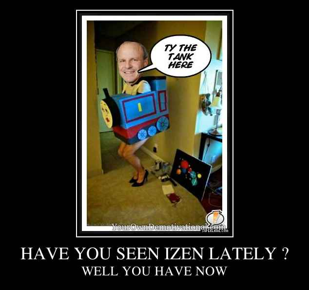 HAVE YOU SEEN IZEN LATELY ?