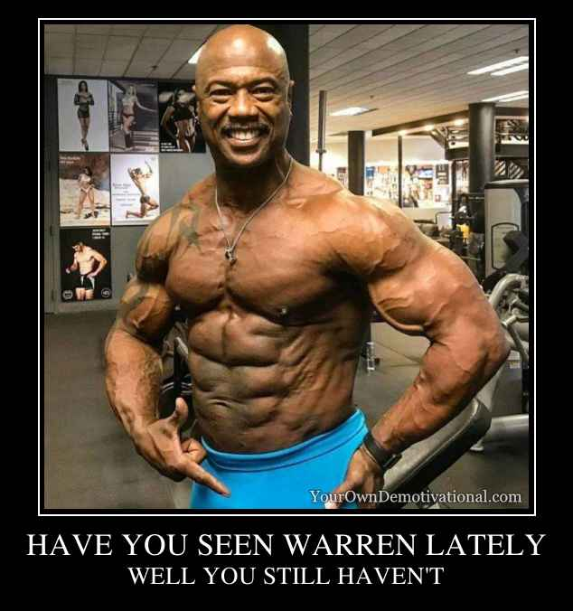 HAVE YOU SEEN WARREN LATELY