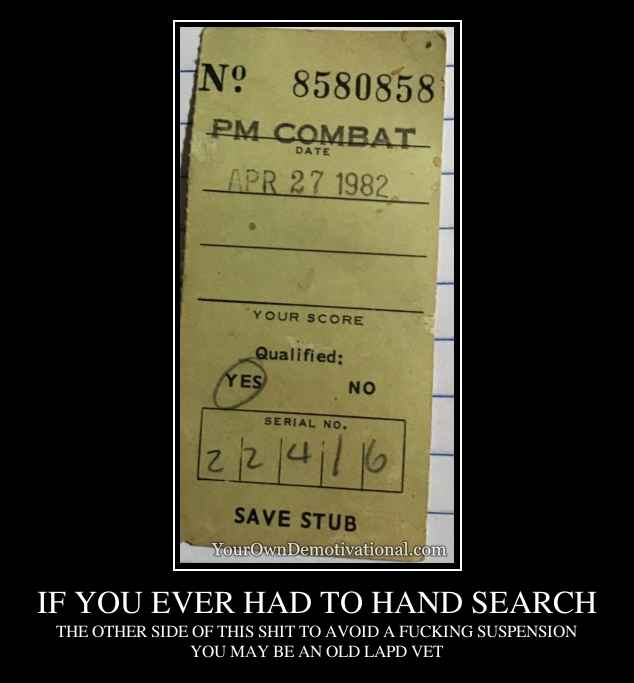 IF YOU EVER HAD TO HAND SEARCH