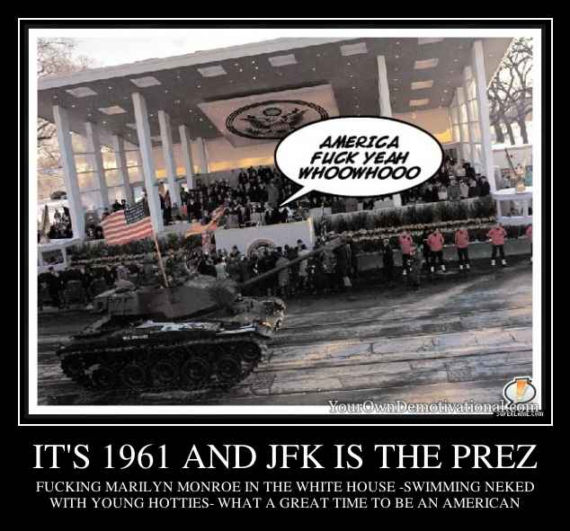 IT'S 1961 AND JFK IS THE PREZ