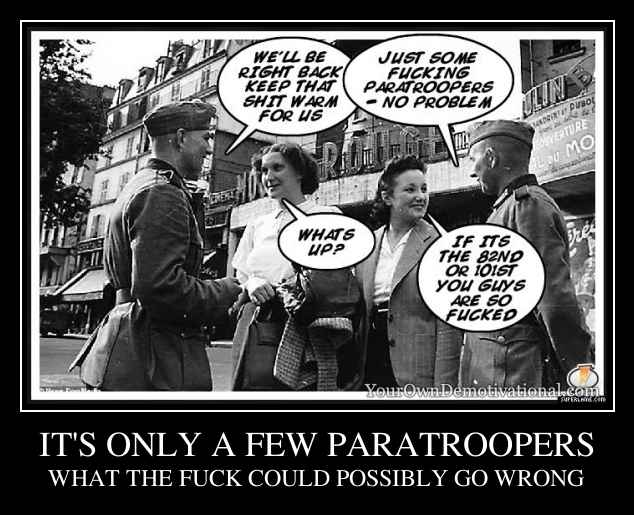 IT'S ONLY A FEW PARATROOPERS
