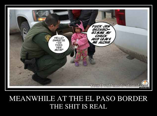 MEANWHILE AT THE EL PASO BORDER
