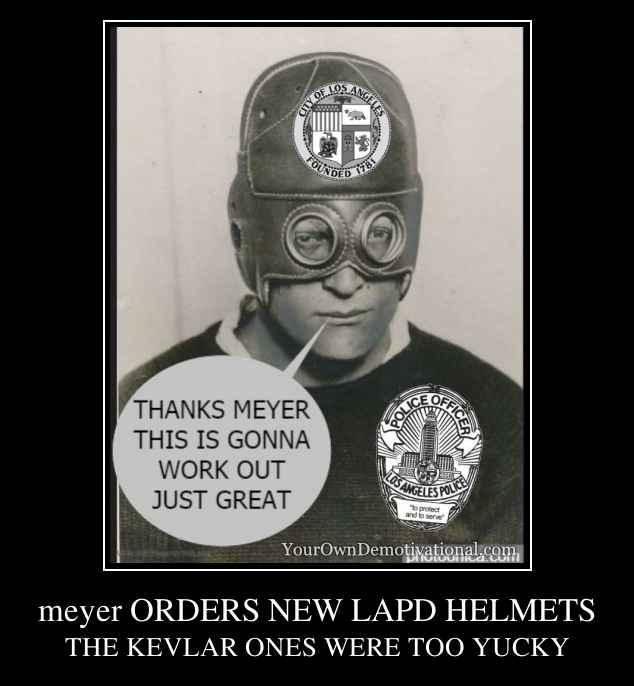 meyer ORDERS NEW LAPD HELMETS