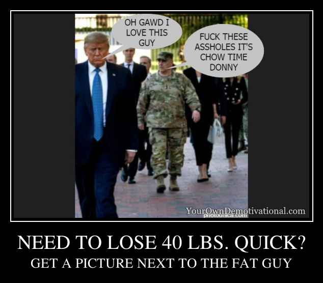 NEED TO LOSE 40 LBS. QUICK?