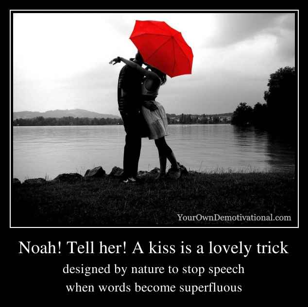 Noah! Tell her! A kiss is a lovely trick
