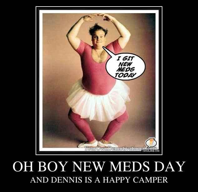 OH BOY NEW MEDS DAY
