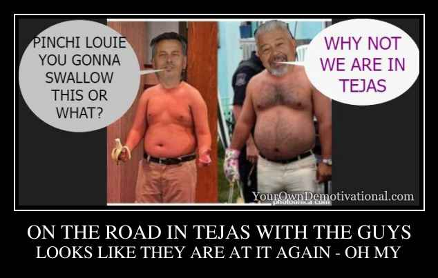 ON THE ROAD IN TEJAS WITH THE GUYS