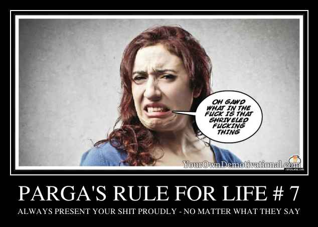 PARGA'S RULE FOR LIFE # 7