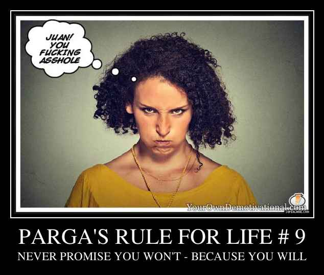 PARGA'S RULE FOR LIFE # 9
