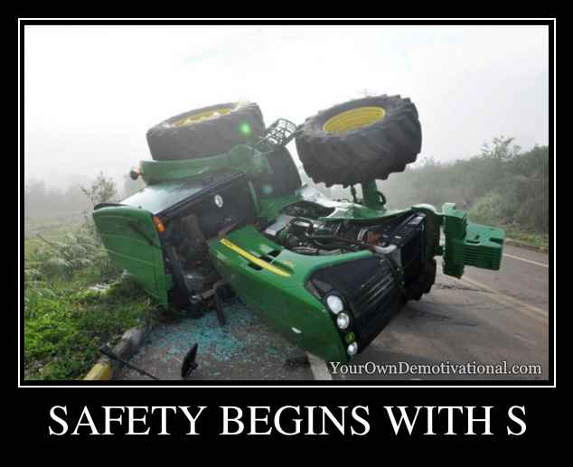 SAFETY BEGINS WITH S