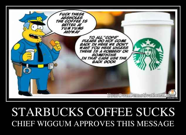 STARBUCKS COFFEE SUCKS