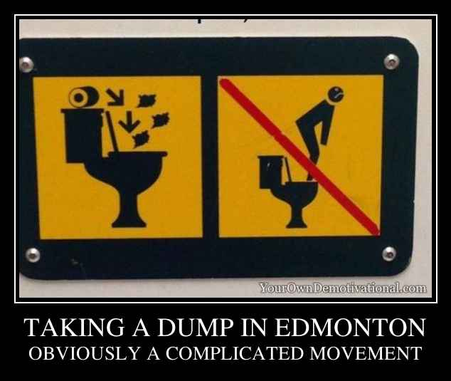 TAKING A DUMP IN EDMONTON
