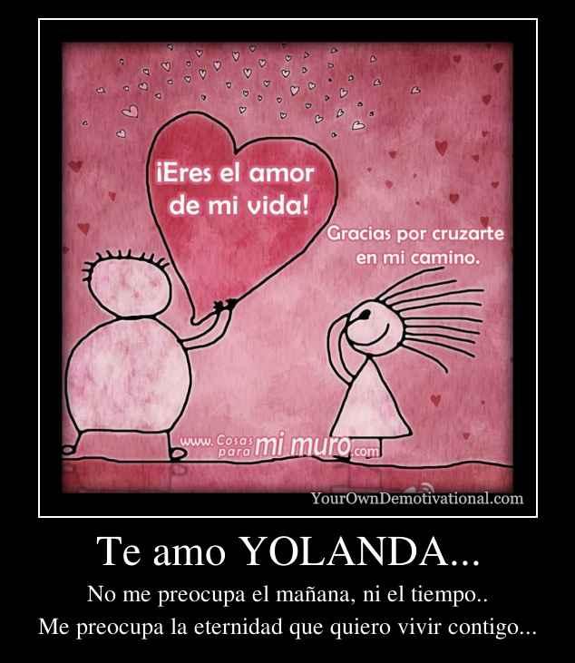 Te amo YOLANDA...