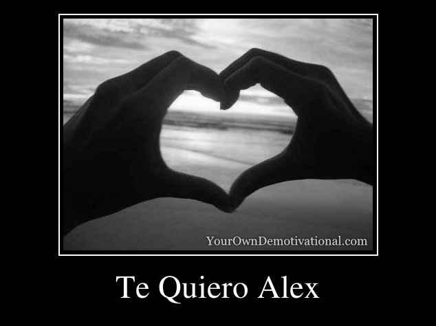 Te Quiero Alex