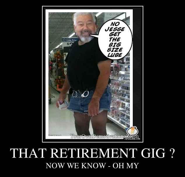 THAT RETIREMENT GIG ?