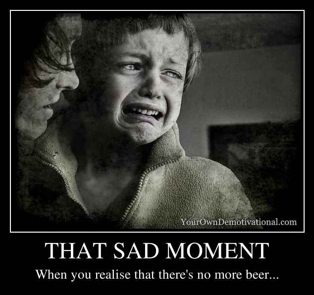 THAT SAD MOMENT