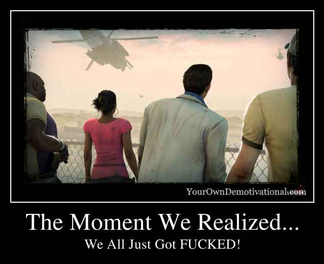 The Moment We Realized...