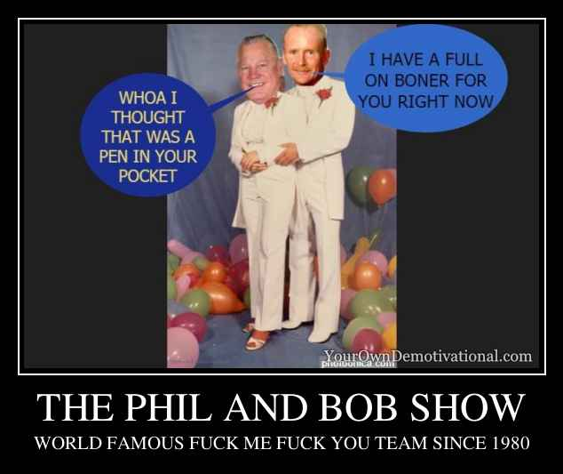 THE PHIL AND BOB SHOW