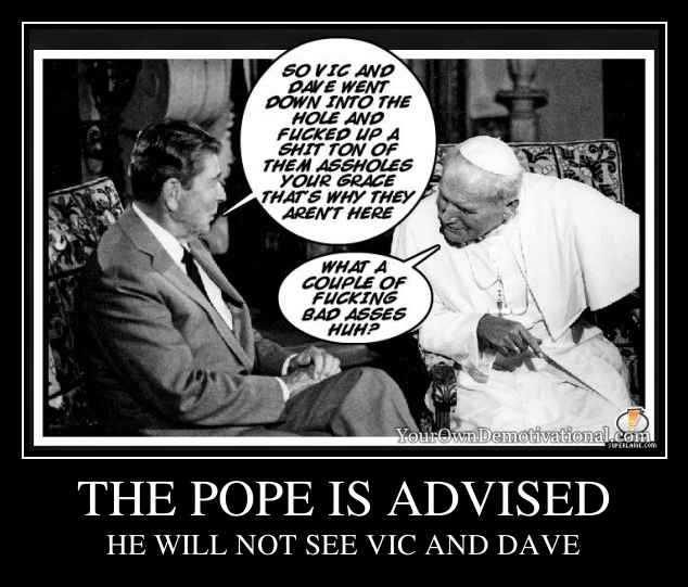 THE POPE IS ADVISED
