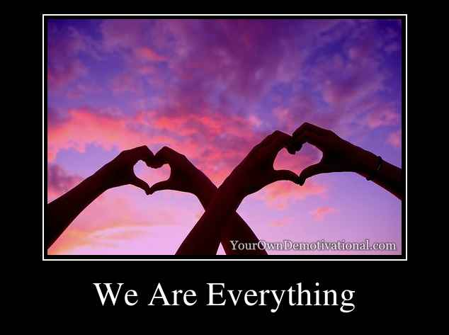 We Are Everything