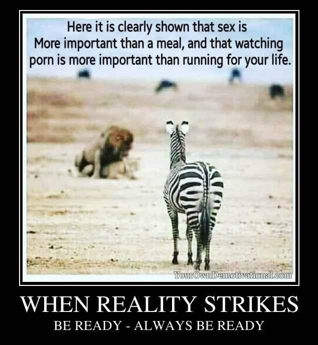 WHEN REALITY STRIKES