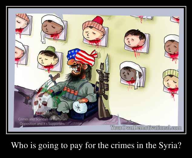 Who is going to pay for the crimes in the Syria?