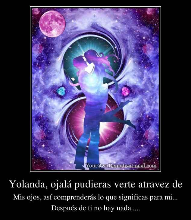 Yolanda, ojalá pudieras verte atravez de